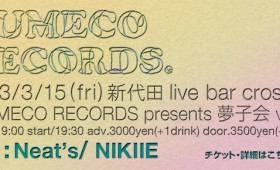 「YUMECO RECORDS presents 夢子会 vol.2」Neat's&NIKIIE決定!!